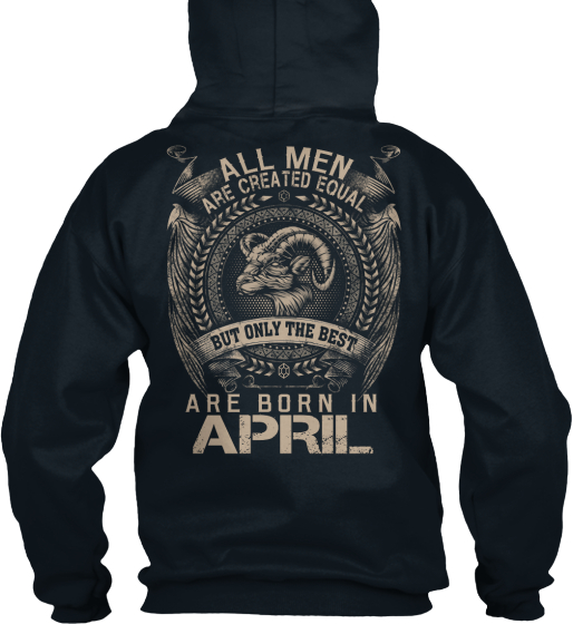 All Men Are Created Equal But Only The Best Are Born In April Sweatshirt Back