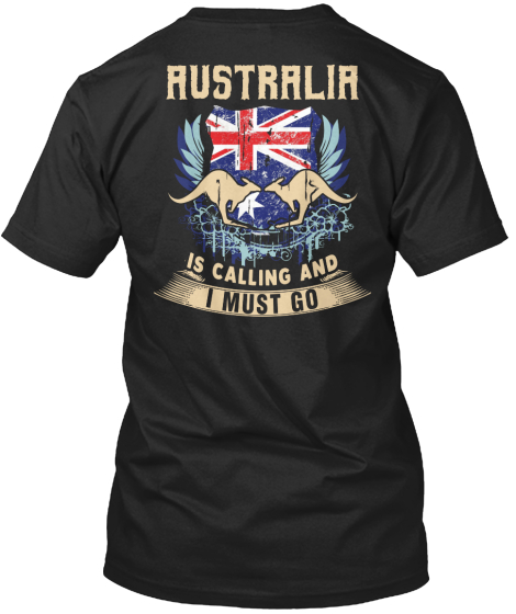 Australia Is Calling And I Must Go T-Shirt Back