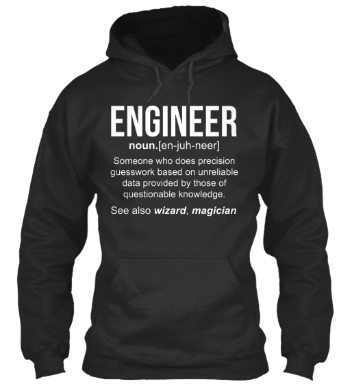 Engineer Noun.[En Juh Neer] Someone Who Does Precision Guesswork Based On Unreliable Data Provided By Those Of... Sweatshirt Front