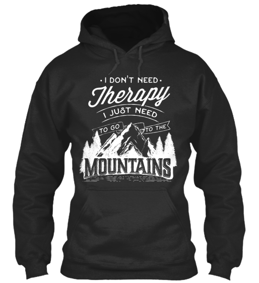 I Don't Need Therapy I Just Need To Go To The Mountains  Sweatshirt Front