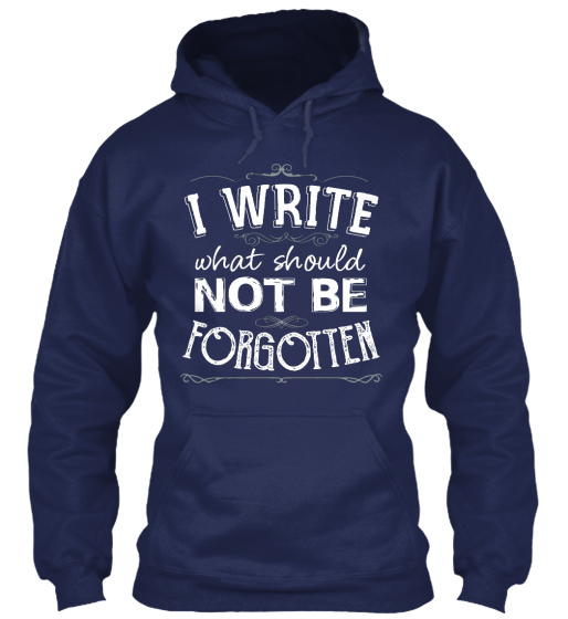 I Write What Should Not To Be Forgotten  Sweatshirt Front