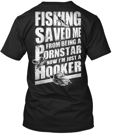 Fishing Saved Me From Being A Pornstar Now I'm Just A Hooker T-Shirt Back