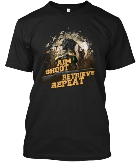 Aim Shoot Retrieve Repeat T-Shirt Front