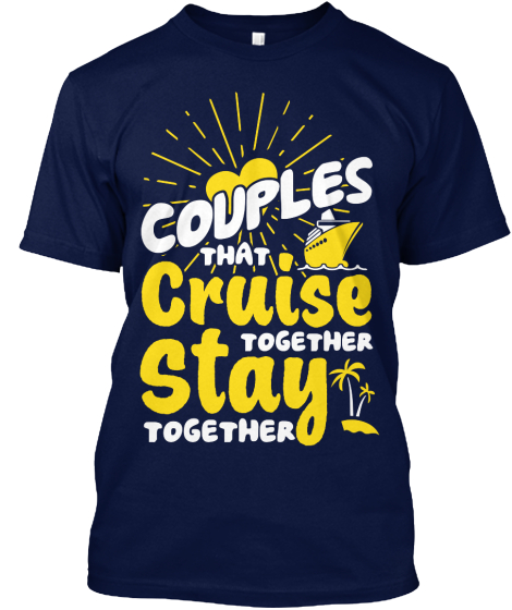 Couples That Cruise Together Stay Together T-Shirt Front