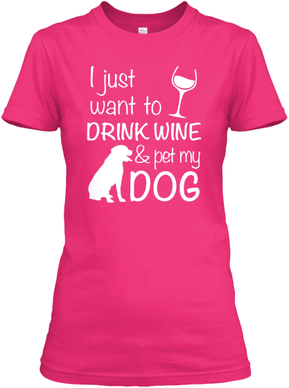 I Just Want To Drink Wine & Pet My Dog  Women's T-Shirt Front