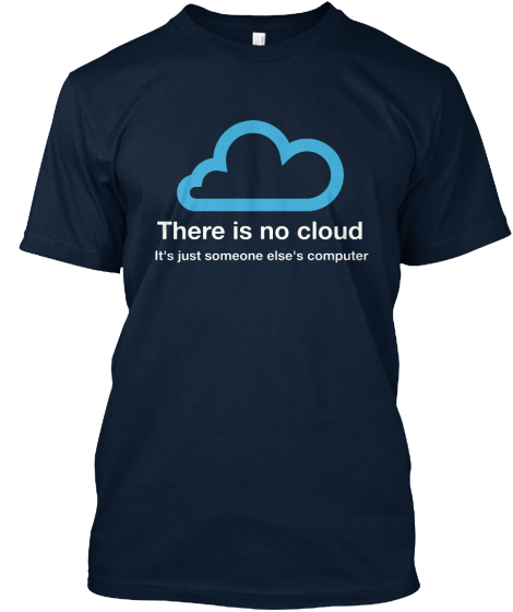 There Is No Cloud It's Just Someone Else's Computer  T-Shirt Front