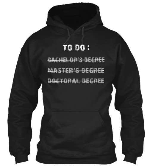 To Do: Bachelor's Degree Master's Degree Doctoral Degree Sweatshirt Front