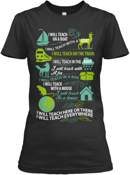 I Will Teach On A Boat I Will Teach On The Train I Will Teach In The Rain I Will Teach With A Fox I Will Teach With A... Women's T-Shirt Front