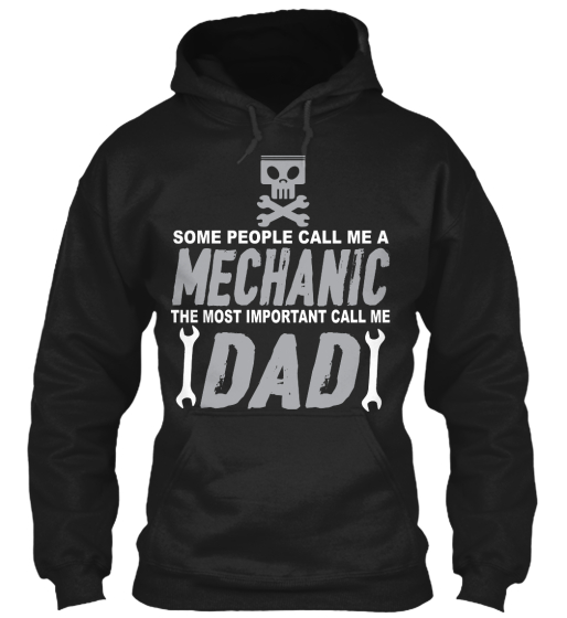 Some People Call Me A Mechanic The Most Important Call Me Dad  Sweatshirt Front