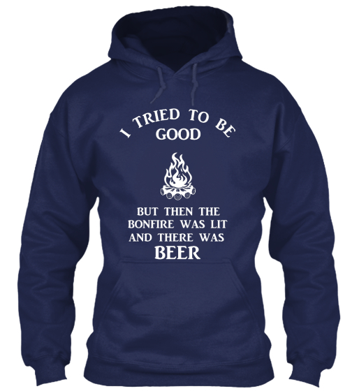 I Tried To Be Good But Then The Bonfire Was Lit And There Was Beer Sweatshirt Front