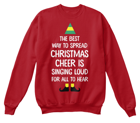 The Best Way To Spread Christmas Cheer Is Singing Loud For All To Hear  Deep Red  Sweatshirt Front