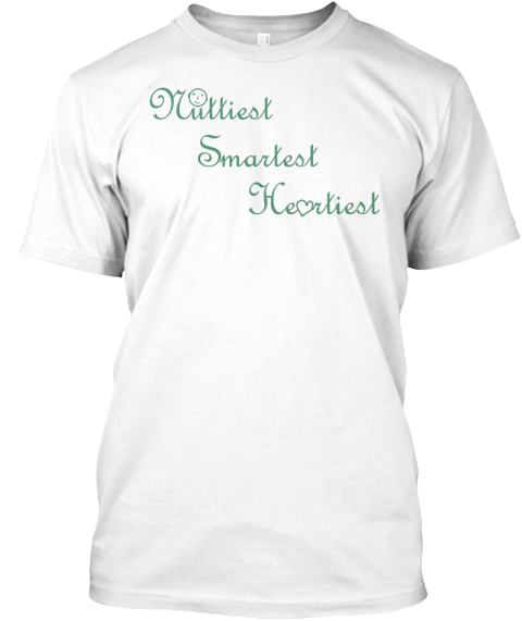 Nuttiest Smartest Heartiest Funny T Shir White T-Shirt Front