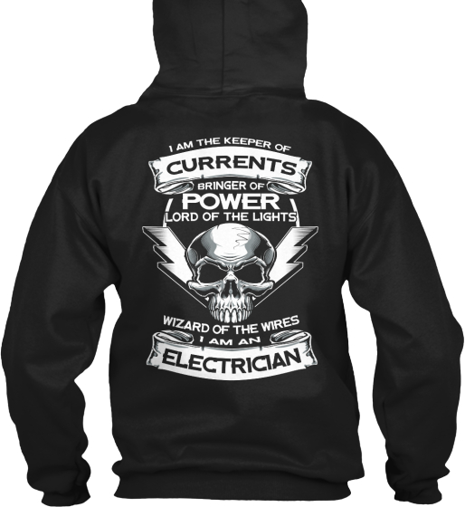 Electrician I Am The Keeper Of Currents Bringer Of Power Lord Of The Lights Wizard Of The Wires I Am An Electrician Sweatshirt Back