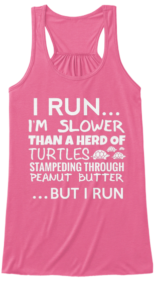 I Run... Im Slower Than A Herd Of Turtles Stampeding Through Peanut Butter ...But I Run Women's Tank Top Front