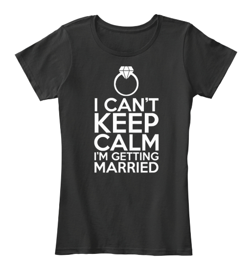 I Can't Keep Calm I'm Getting Married! Women's T-Shirt Front