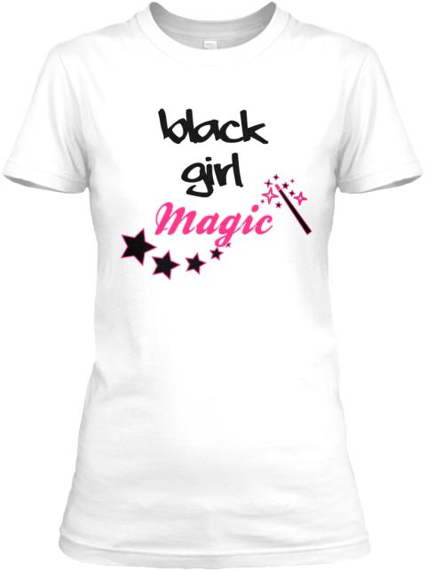 Black Girl Magic - Black Girl Magic Women's T-Shirt | Teespring