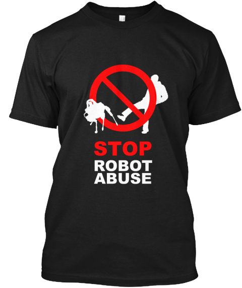 Stop Robot Abuse  Black T-Shirt Front