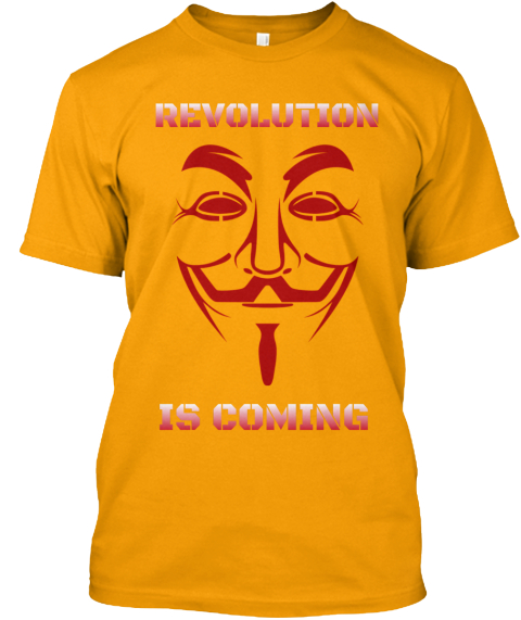 Anonymous Revolution Is Coming T Shirts  Gold T-Shirt Front