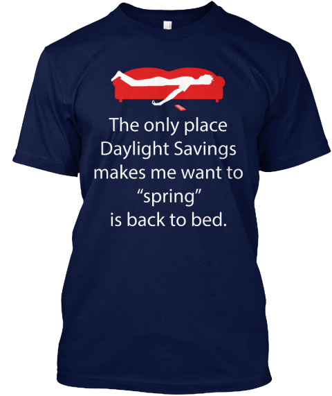 Daylight Saving Time   Is Back To Bed Navy T-Shirt Front