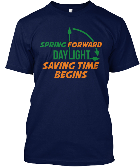 Spring Forward Daylight Saving Time  Navy T-Shirt Front