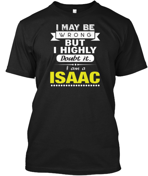 I May Be Wrong But I Highly Doubt It I Am A Isaac T-Shirt Front