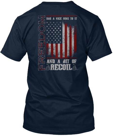 Freedom Has A Nice Ring To It And A Bit Of Recoil T-Shirt Back