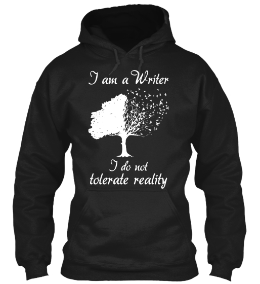 I Am A Writer I Do Not Tolerate Reality  Sweatshirt Front