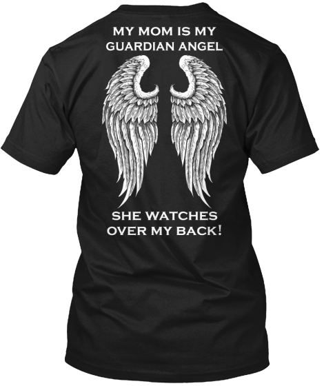 My Mom Is My Guardian Angel She Watches Over My Back! T-Shirt Back