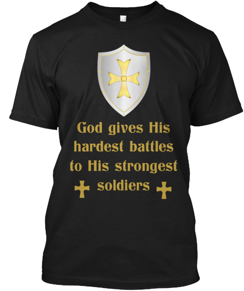 God Gives His Hardest Battles To His Strongest Soldiers Black T-Shirt Front