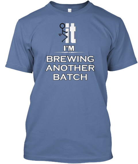 Brewing Another Batch Denim Blue T-Shirt Front