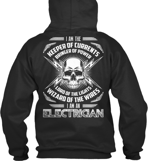 I Am The Keeper Of Currents Bringer Of Power Lord Of The Wires I Am An Electrician  Sweatshirt Back