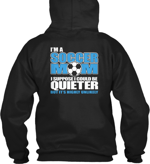 Are You A Loud And Proud Soccer Mom?  Sweatshirt Back