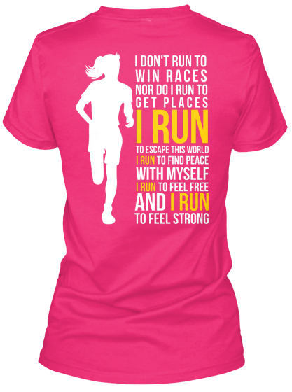 I Don't Run To Win Races Nor Do I Run To Get Places I Run To Escape This World I Run To Find Peace With Myself I Run... Women's T-Shirt Back