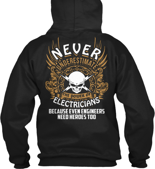 Never Underestimate The Power Of Electricians Because Even Engineers Need Heroes Too Sweatshirt Back