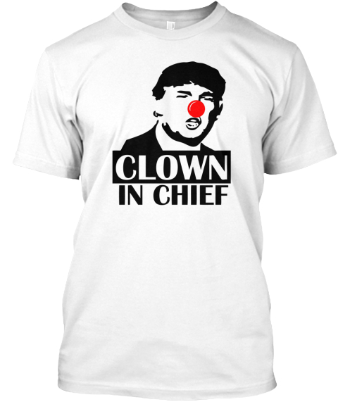 Donald Trump   Clown In Chief White T-Shirt Front