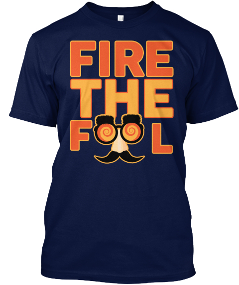 April 1st Fool's Day   Fire The Fool Navy T-Shirt Front