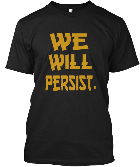 We   Will Persist. Black T-Shirt Front
