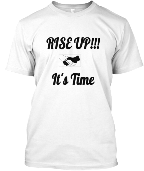 Rise Up!!!  It's Time White T-Shirt Front