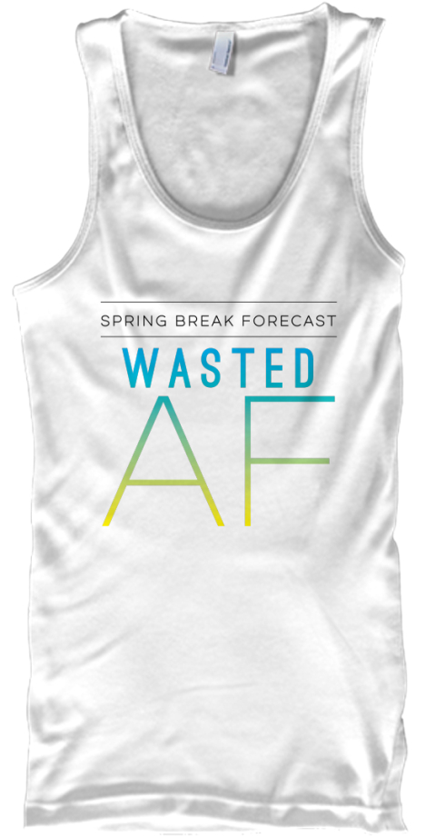Spring Break Forecast   Wasted Af White Tank Top Front