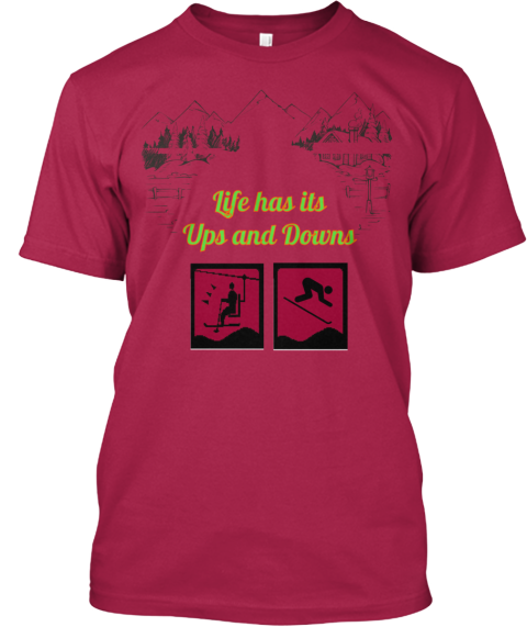 Life Has Its  Ups And Downs Cardinal T-Shirt Front