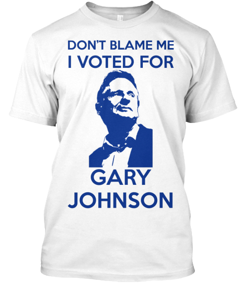 Don't Blame Me I Voted For Gary Johnson White T-Shirt Front