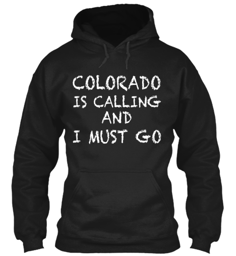 Colorado Is Calling And I Must Go Black Sweatshirt Front