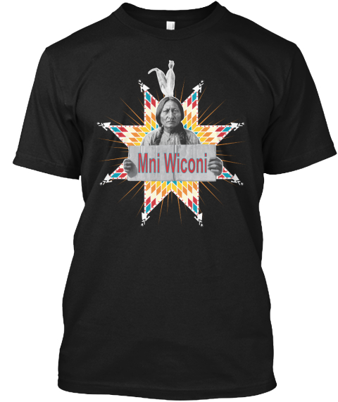 Mni Wiconi (Water Is Life) Black T-Shirt Front