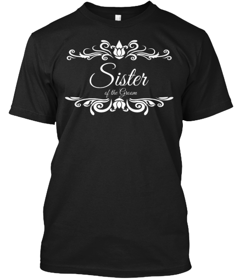 T Shirt Sister Of The Groom Wedding Black T-Shirt Front