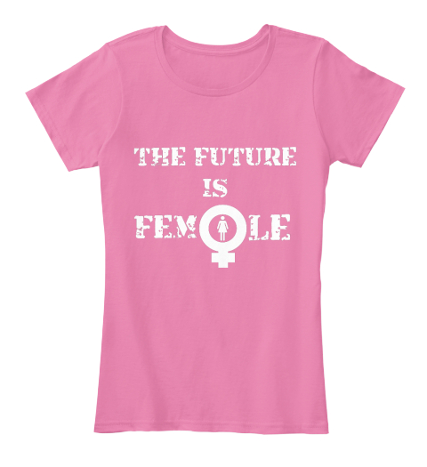 The Future Is Le Fem True Pink Women's T-Shirt Front