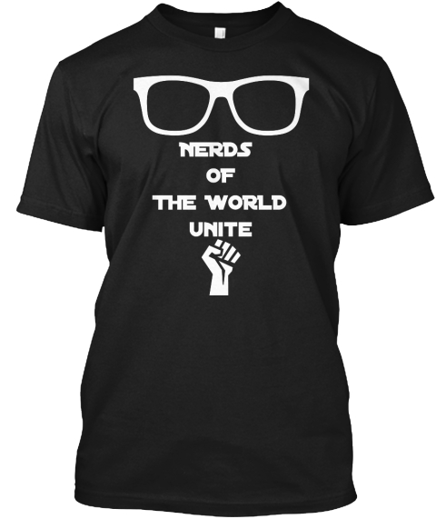Nerds The World Unite Black T-Shirt Front