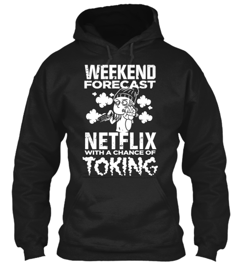 Weekend Forecast Netflix With A Chance Of Toking Black Sweatshirt Front