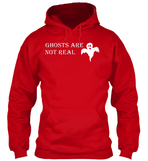 Ghosts Are Not Real Red Sweatshirt Front
