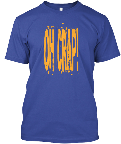 Oh Crap! Deep Royal T-Shirt Front