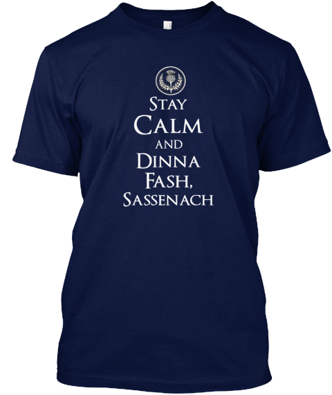 Stay Calm And Dinna Fash, Sassenach Navy T-Shirt Front